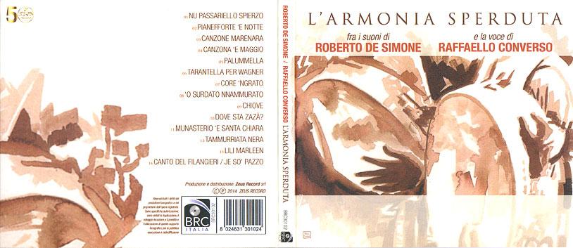 L'Armonira Sperduta , fra i suoni di Roberto De Simone e la voce di Raffaello Converso Produzione e distribuzione : Zeus Record, Napoli , Dicembre 2014.