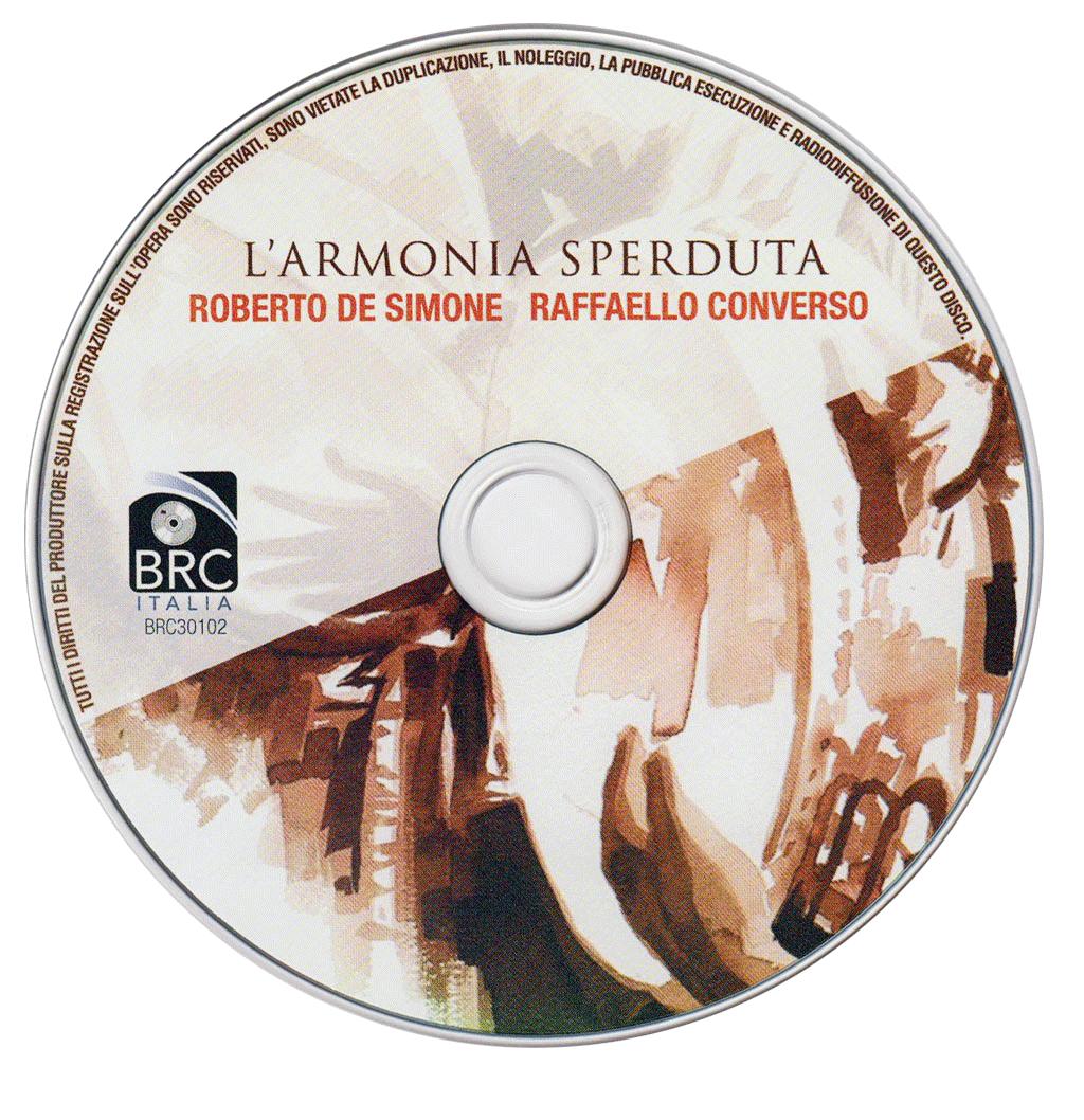 Disco L'Armonira Sperduta , fra i suoni di Roberto De Simone e la voce di Raffaello Converso Produzione e distribuzione : Zeus Record, Napoli , Dicembre 2014.